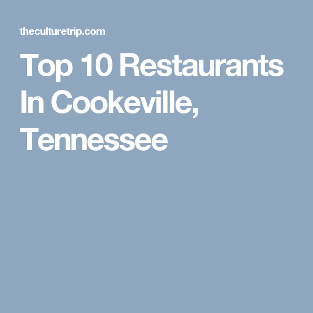 Top 10 Restaurants In Cookeville Tennessee Adventures