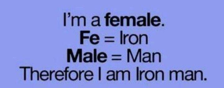 I am a FEMALE ... I AM IRON MAN! FROM: http://media-cache-ak0.pinimg.com/originals/47/35/c9/4735c9d58c590a162f4ec5187cd44405.jpg