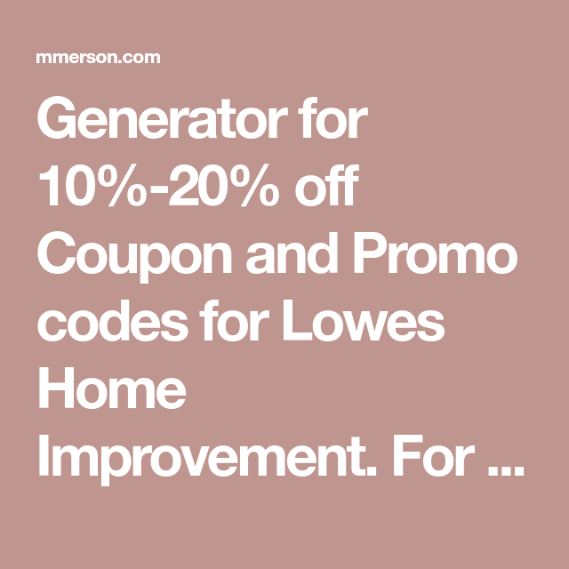 Generator for 10%-20% off Coupon and Promo codes for Lowes Home