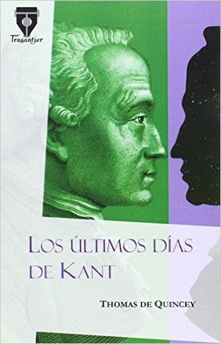 Los últimos días de Kant / Thomas de Quincey ; con un prólogo de Edmundo González-Blanco