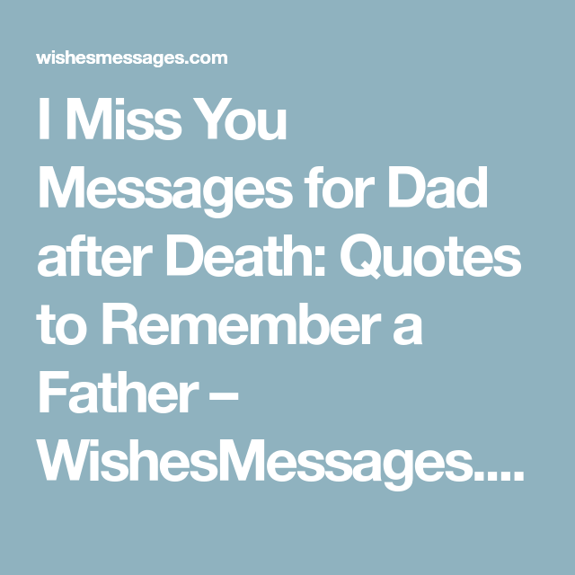 I Miss You Messages for Dad after Death Quotes to Remember a Father New Father Death Quotes
