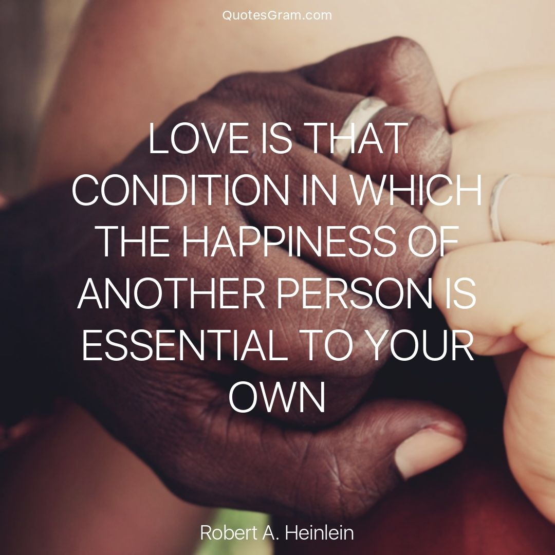 "Quote of The Day ""Love is that condition in which the happiness of another person"