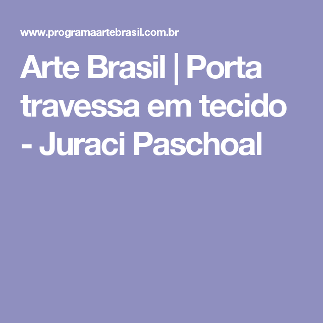 Arte Brasil | Porta travessa em tecido - Juraci Paschoal