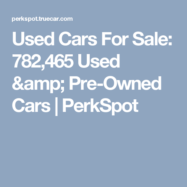 Used Cars For Sale: 782,465 Used & Pre-Owned Cars | PerkSpot