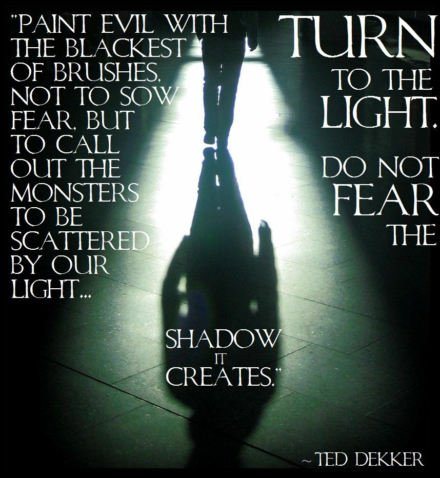 Turn To The Light Do Not Fear The Shadow It Creates Ted