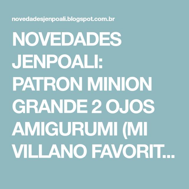 NOVEDADES JENPOALI: PATRON MINION GRANDE 2 OJOS AMIGURUMI (MI VILLANO FAVORITO