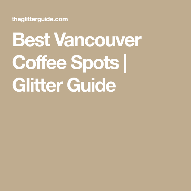 Best Vancouver Coffee Spots | Glitter Guide