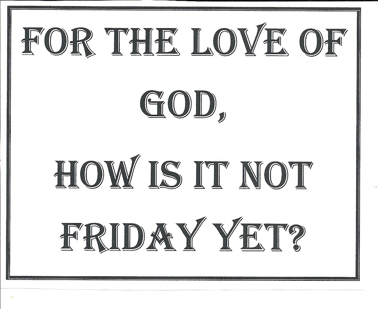Is it Friday yet? | Quote Me | Its friday quotes, Friday ...