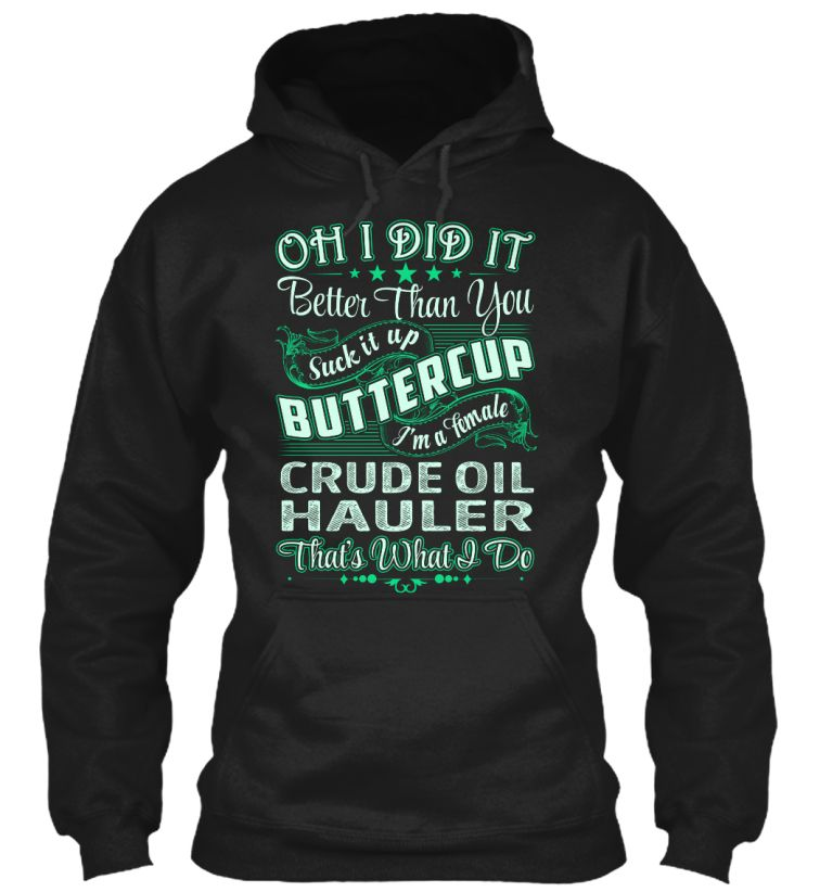 Crude Oil Hauler Did It CrudeOilHauler Sweatshirts