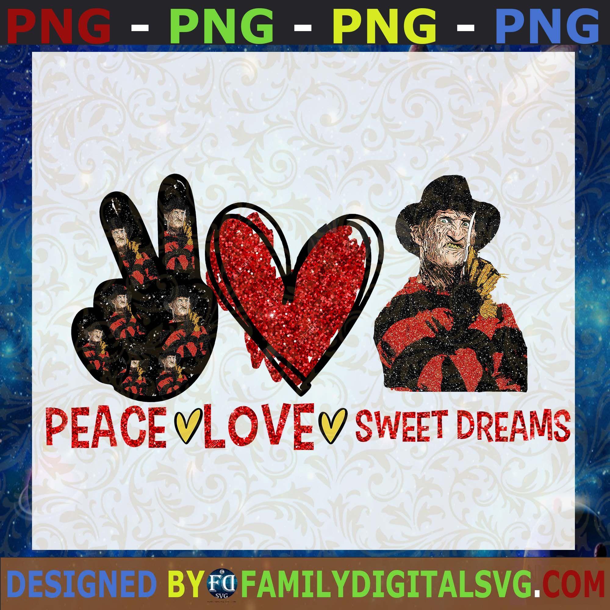 Peace Love Sweet Dreams Freddy Krueger Png Digital Download For Sublimation Or Screens Svg Peace And Love Digital Download Sweet Dreams