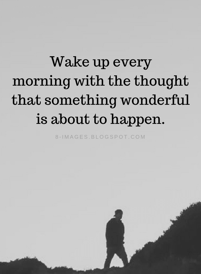 Quotes Wake Up Every Morning With The Thought That Something Wonderful Is About To Happen Counseling Quotes Quotes Thoughts