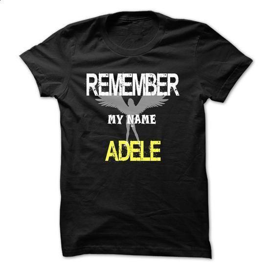 Remember my name Adele - custom tshirts #tshirt yarn #baja hoodie