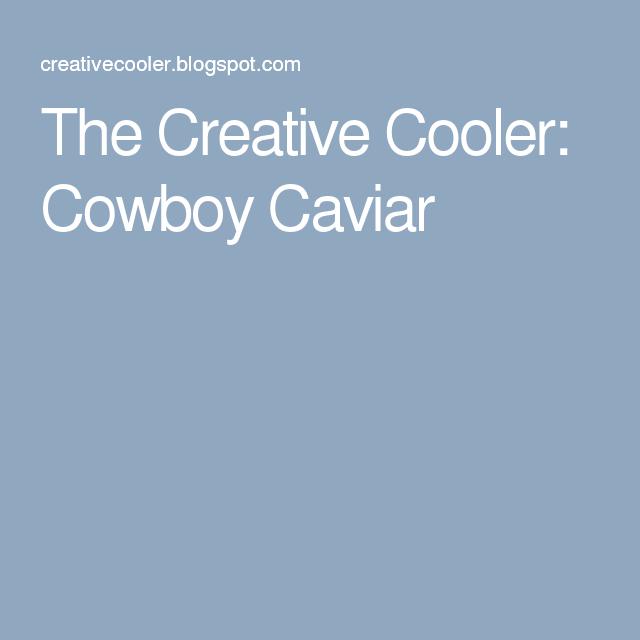 The Creative Cooler: Cowboy Caviar