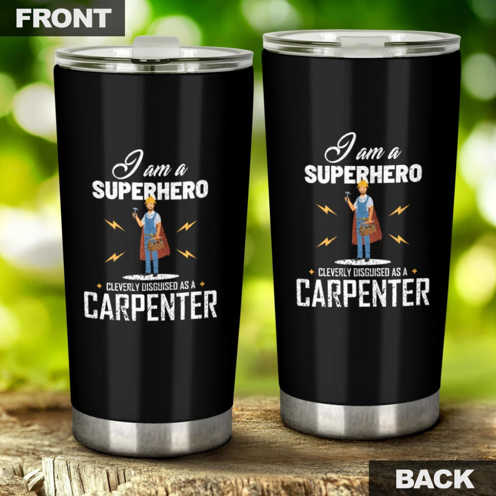 I Am A Superhero Cleverly Disguised As A Carpenter Tumbler