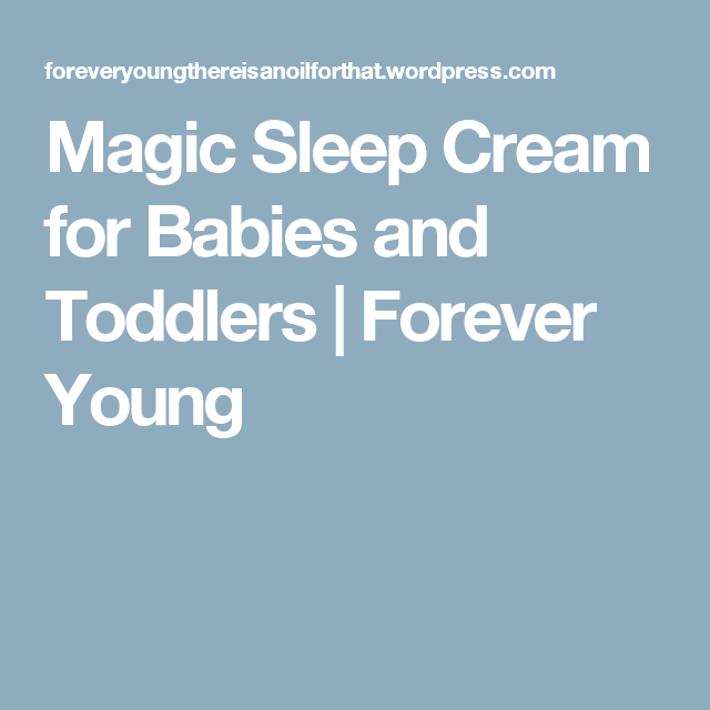 Magic Sleep Cream for Babies and Toddlers | Forever Young