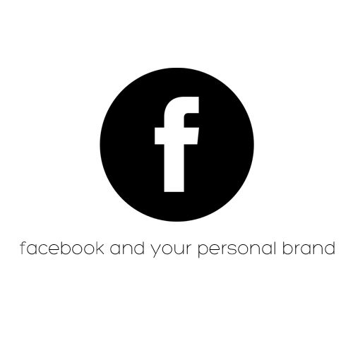 Facebook and Your Personal Brand