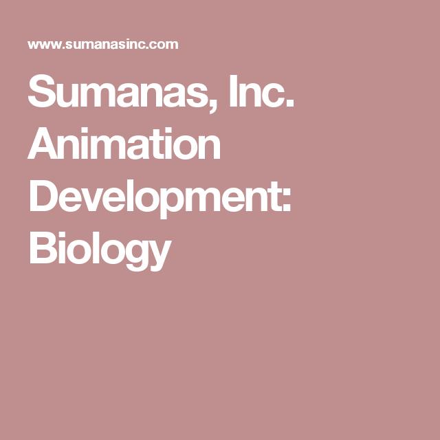 Sumanas, Inc. Animation Development: Biology