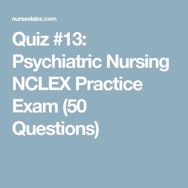 Quiz #13: Psychiatric Nursing NCLEX Practice Exam (50