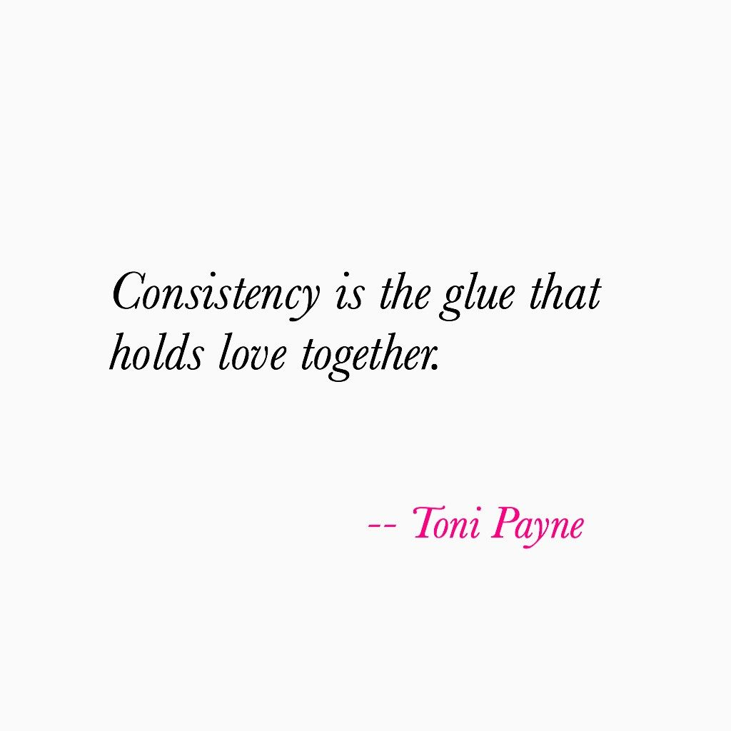 Quote About Consistency And Love Toni Payne Official Website Consistency Quotes Together Quotes Consistency Quotes Relationships
