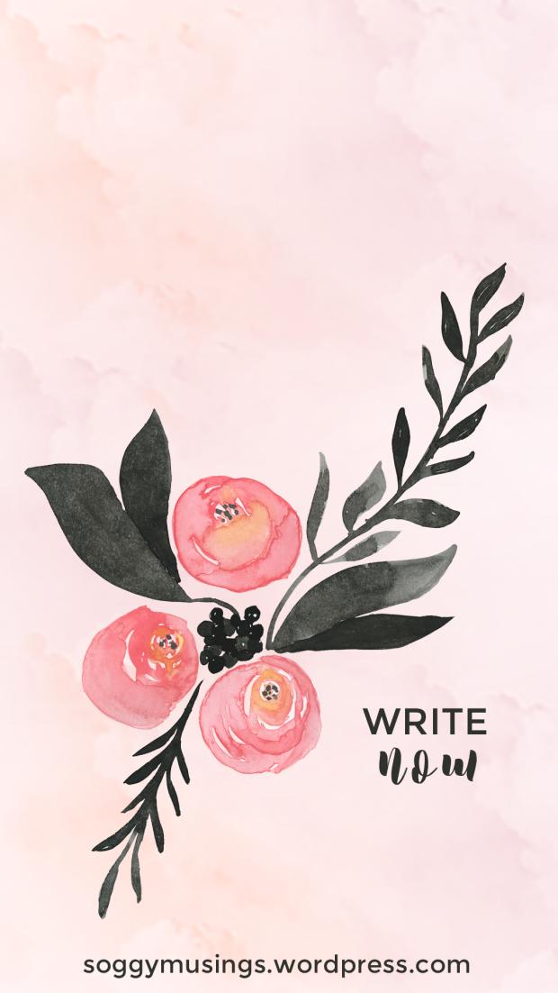 Write Now Mobile Wallpaper Motivational Wallpaper Mobile Wallpaper Writing Motivation