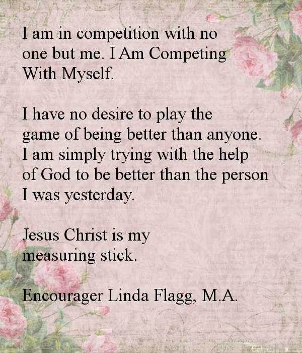 I Am In Competition With No One But Me I Am Competing With Myself