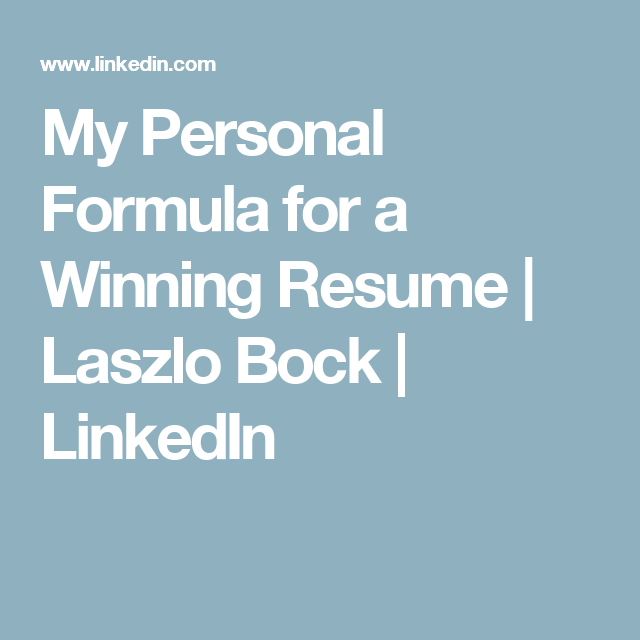 My Personal Formula for a Winning Resume | Laszlo Bock | LinkedIn ...