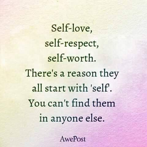 Self Love Self Respect Self Worth There S A Reason They All Start With Self You Can T Find Them In Anyone Else Meme Memepile Self Respect Self Love Self