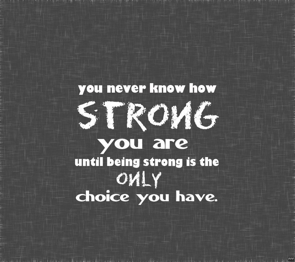 Strong Quotes About Life Being Strong Is The Only Choice You Have Life Quotes Quotes Quote