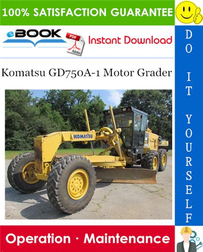 Komatsu Gd750a 1 Motor Grader Operation Maintenance Manual Serial Number 7001 And Up In 2020 Komatsu Operation And Maintenance Motor Grader