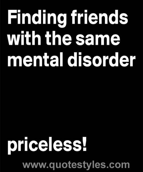 Mental Disorder Friendship Quotes Friendship Quotes
