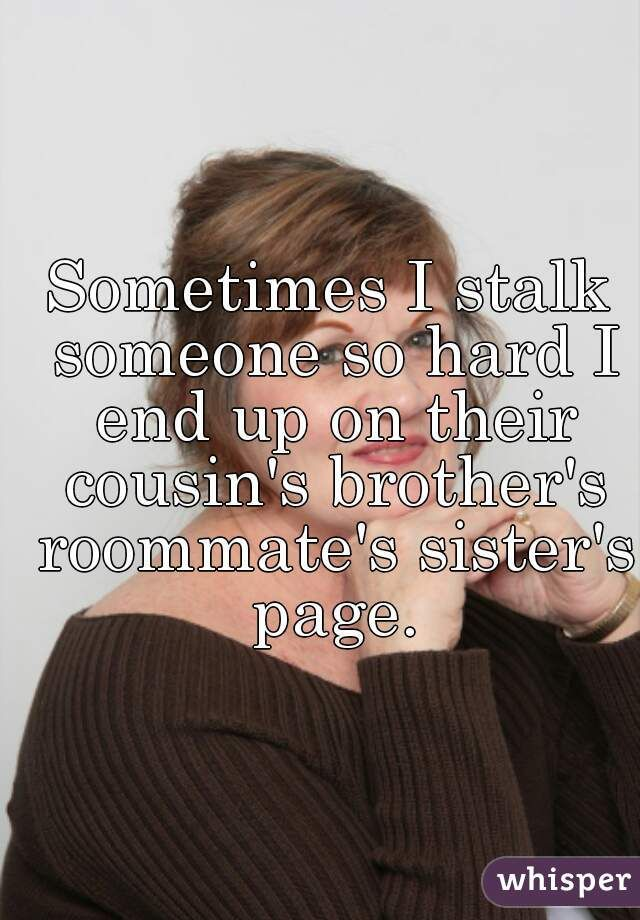 23 Confessions Every Social Media Stalker Will Understand Stalker Quotes Whisper Confessions Social Media Quotes
