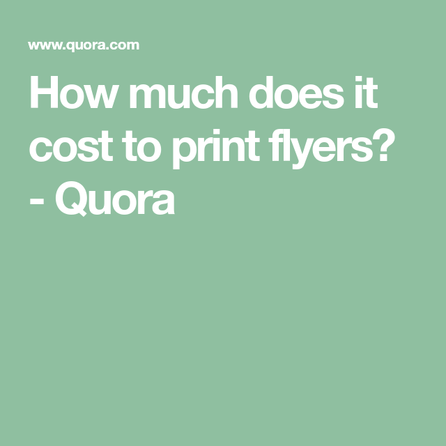 How Much Does It Cost To Print Flyers Quora Flyer Print Cost