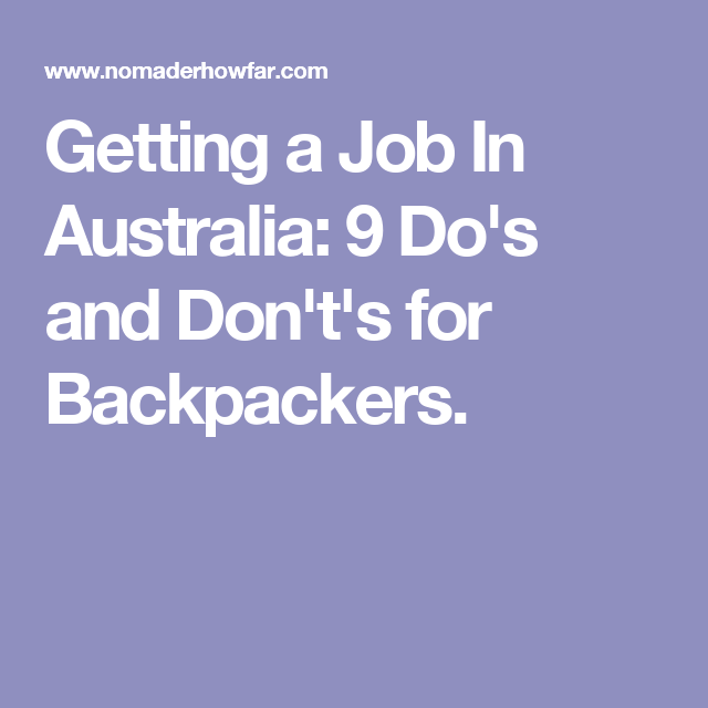 Getting a Job In Australia: 9 Do's and Don't's for Backpackers.