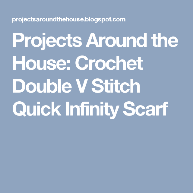 Projects Around the House: Crochet Double V Stitch Quick Infinity Scarf