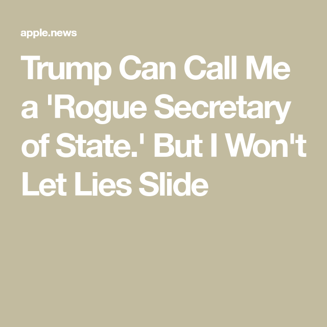 Trump Can Call Me A Rogue Secretary Of State But I Won T Let Lies Slide Let It Be Call Me Lie