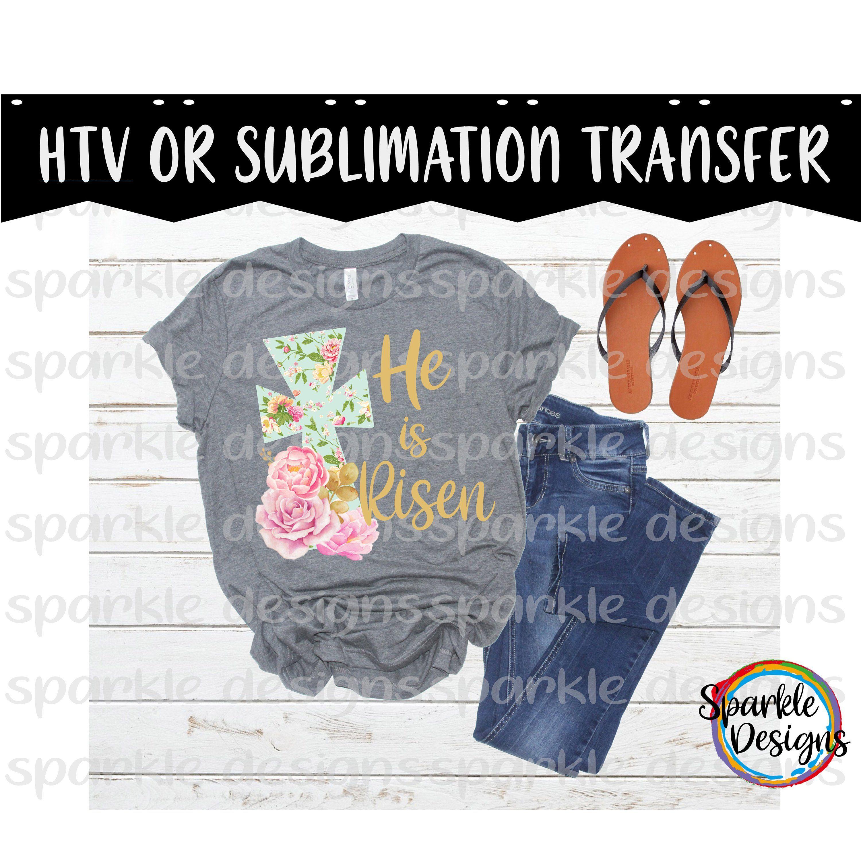 cd3a943dbdb9e He Is Risen Cross, Easter Shirt Design, Shirt Transfer, HTV ...