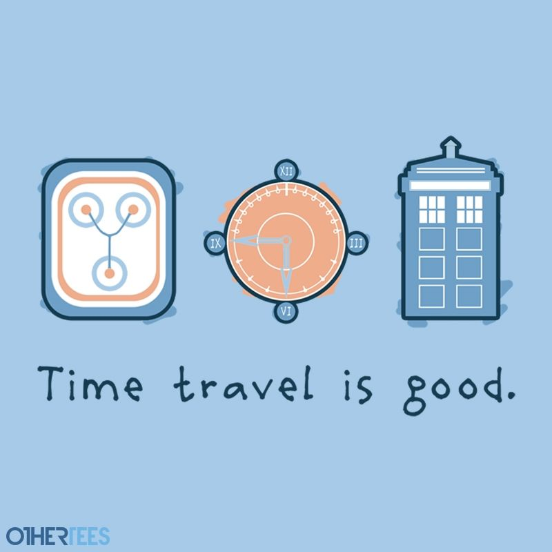 Time Travel Is Good - yeah it is! It is...right?