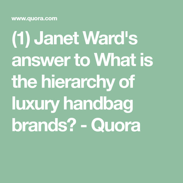 240f0b7dbee (1) Janet Ward s answer to What is the hierarchy of luxury handbag brands