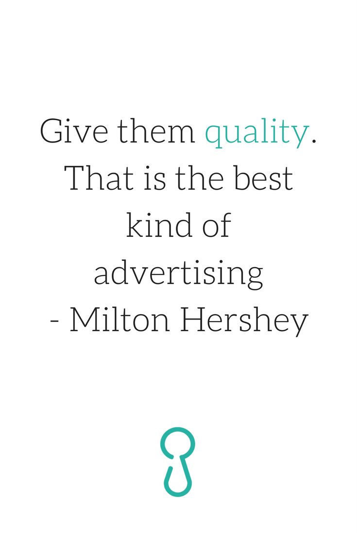 Give Them Quality That Is The Best Kind Of Advertising Milton Hershey Milton Hershey Milton Advertising