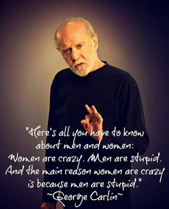 OMG! and a man said this?                                             George Carlin.