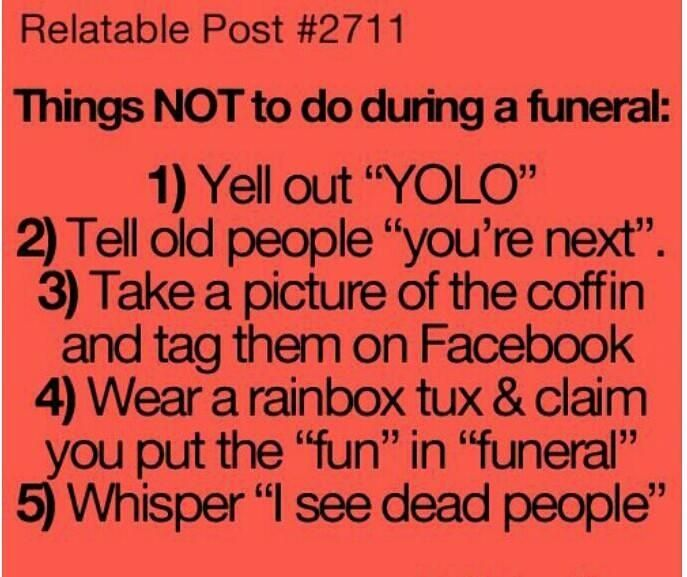 Relatable Post  Things Not To Do During A Funeral Funny Shit Pinterest Humor