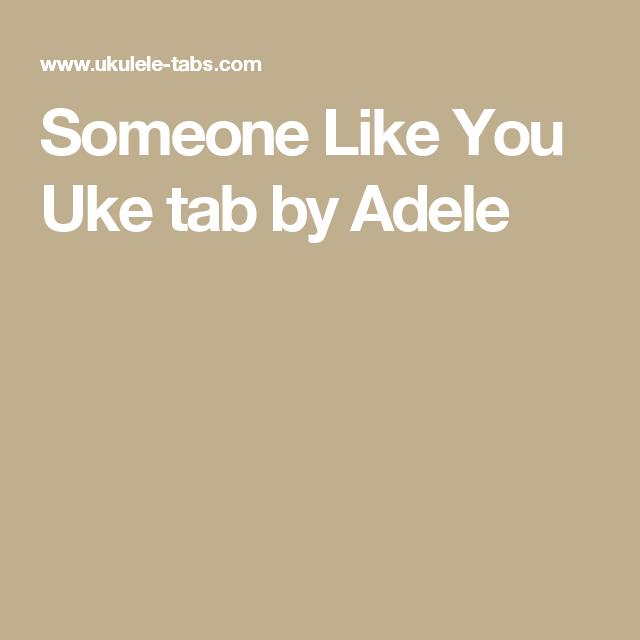 Someone Like You Uke Tab By Adele Ukulele Pinterest Ukulele