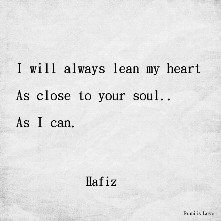 I Will Always Lean My Heart As Close To Your Soul As I Can Hafiz