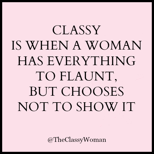 The Modern Guide To Becoming A More Classy Woman Modesty Is Classy Classy Quotes Classy Women Quotes Words