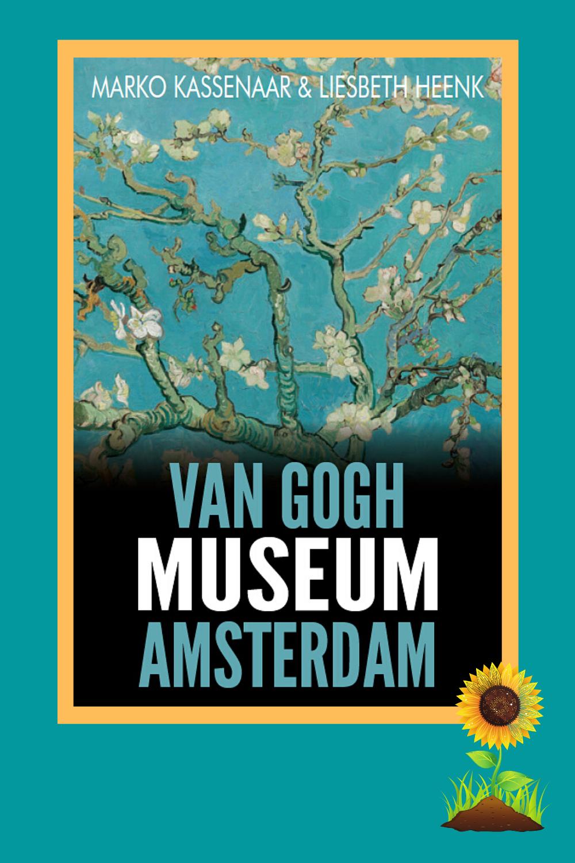 Van Gogh Museum Guide By Marko Kassenaar And Liesbeth Heenk Van Gogh Museum Van Gogh Museum Guide