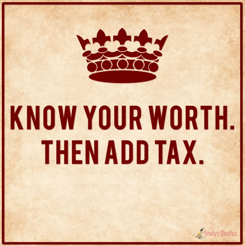 Know your worth. Then add tax | Your worth quotes, Knowing your worth,  Inspirational quotes with images
