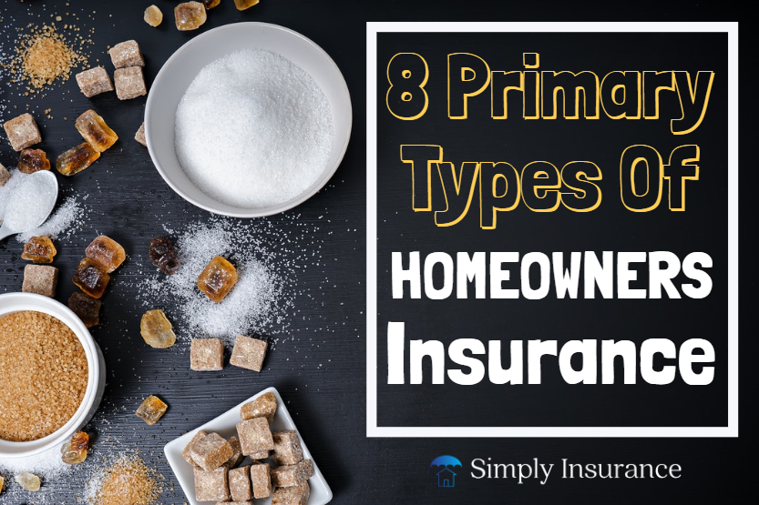 8 Primary Types Of Homeowners Insurance For 2020 Explained