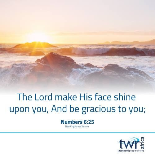 Numbers 6:25 The Lord make His face shine upon you, And be gracious to you; via #TWR #Africa #scripture #bibleverse