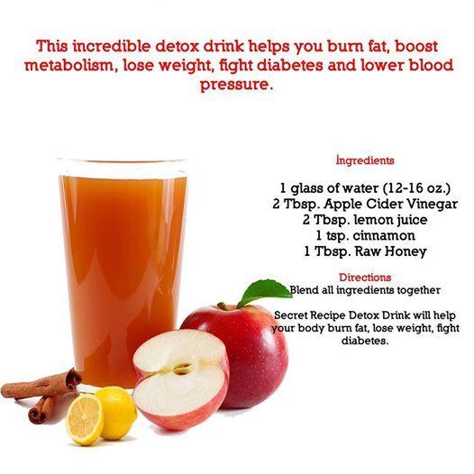 This incredible detox drink helps you burn fat, boost metabolism, lose weight, fight diabetes and lower blood pressure.  Ingredients  1 glass of water (12-16 oz.) 1 Tbsp. Raw Honey (Cox's Honey) 2 Tbsp. Apple Cider Vinegar 2 Tbsp. lemon juice 1 tsp. cinnamon