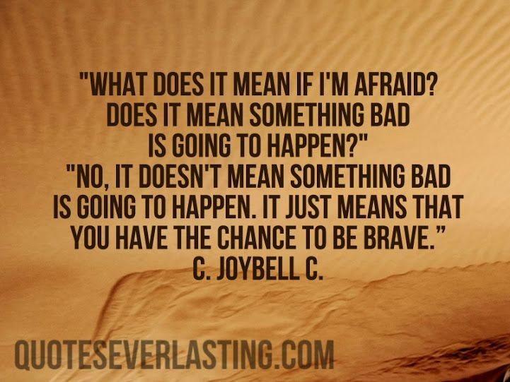 Remember this before you step on stage.  A chance to shine and touch someone.  Chance to be Brave - C. Joybell C.